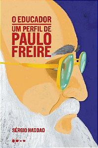 O Educador Um perfil de Paulo Freire