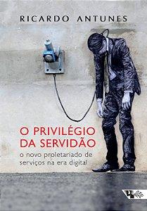 O privilégio da servidão. O novo ploletariado de serviços na era digital