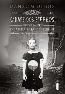 Cidade dos etéreos. Livro II da serie O Lar da Srta Pereguine para crianças peculiares