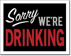 Placa Decorativa (em Metal) -  Sorry We'are Drinking