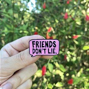 Pin Friends Don't Lie