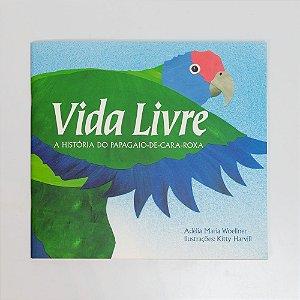 """Livro infantil - """"Vida Livre - A história do Papagaio-de-cara-roxa"""""""