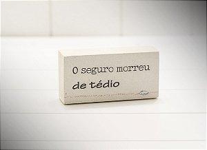 """MINI BLOCO MAD. CLARA """"O SEGURO MORREU DE TEDIO"""""""