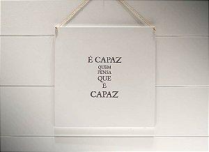 """QUADRO 20X20 """"É CAPAZ QUEM PENSA QUE É CAPAZ..."""""""