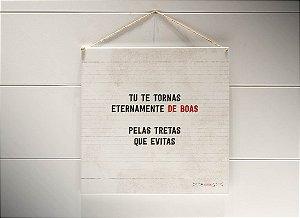 """QUADRO 20X20 """"TU TE TORNAS ETERNAMENTE DE BOAS PELAS..."""""""