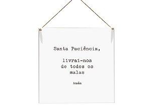 """QUADRO 20X20 """"SANTA PACIENCIA, LIVRAI-NOS DE TODOS..."""""""