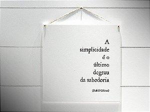 """QUADRO 20X20 """"A SIMPLICIDADE É...SABEDORIA"""""""