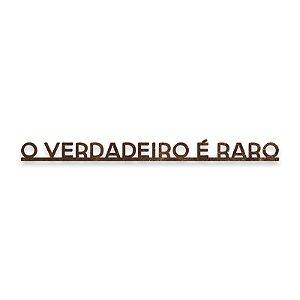 """FRASE DE FERRO """"O VERDADEIRO É RARO"""""""