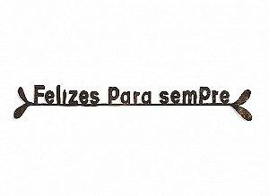 "FRASE FERRO ""FELIZES PARA SEMPRE ..."""