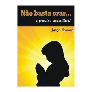 Livro Não basta orar... é preciso acreditar!