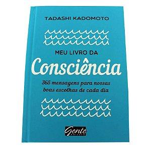 Meu Livro da Consciência - 365 mensagens para nossas boas escolhas de cada dia - Tadashi Kadomoto