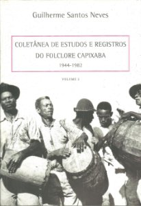 DUPLICADO - Coletânea de estudos e registros do folclore capixaba: 1944 -1982 -  Volume 2