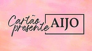 Cartão Presente Aijo R$350,00
