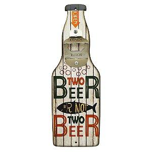 """Abridor de Garrafa Branco """"Two Beer..."""""""