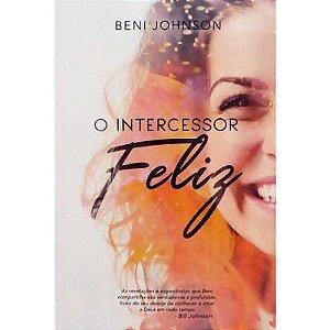 O Intercessor feliz | Beni Johnson