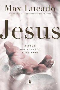 Jesus, o Deus que conhece o seu nome | Max Lucado