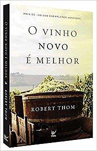 O Vinho Novo é Melhor | Robert Thom