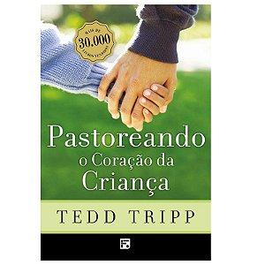 Pastoreando o Coração da Criança | Tedd Tripp