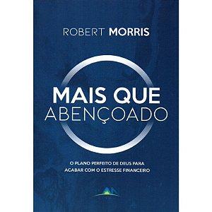 Mais que Abençoado | Robert Morris | Ed. LAN