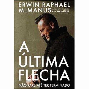 A Última Flecha | Erwin Raphael McManus | Ed. Chara