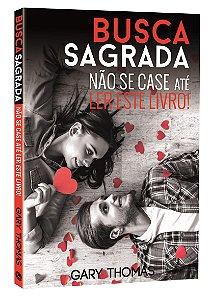 Busca Sagrada - Não se case até ler este livro | Gary Thomas | Ed. Central Gospel