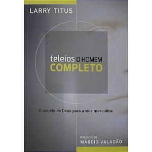 Teleios | O Homem Completo | Larry Titus | Ed. Mundo Cristão