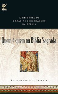 Quem é Quem na Bíblia Sagrada | Editado por Paul Gardner