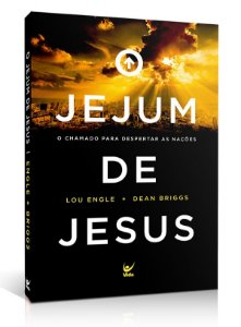 O Jejum de Jesus | Lou Engle e Dean Briggs | Ed. Vida