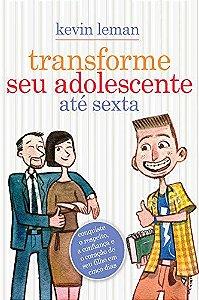 Transforme seu Adolescente até Sexta | Kevin Leman | Ed. Mundo Cristão