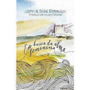 Em Busca da Alma Feminina | John & Stasi Eldredge