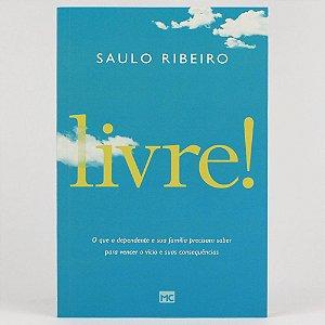Livre! | O que o dependente e sua família precisam saber para vencer o vício e suas consequências | Saulo Ribeiro