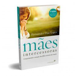 Mães Intercessoras (Nova edição) | Hernandes Dias Lopes