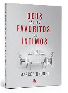 Deus não tem favoritos, tem íntimos | Marcos Brunet