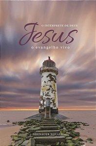 Jesus, o Intérprete de Deus – O Evangelho Vivo – Volume V