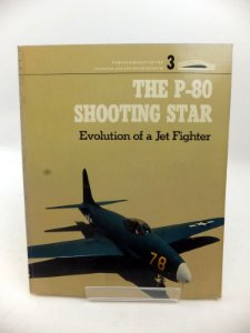 The P-80 Shooting Star - Evolution of a Jet Fighter - E.T. Wooldridge Jr.