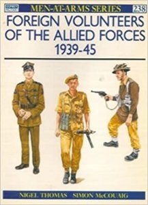 Foreign Volunteers of The Allied Forces 1939-45 - Nigel Thomas & Simon McCouaig