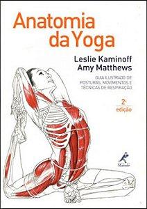 Anatomia da Yoga - Guia Ilustrado de Posturas, Movimentos e Técnicas de Respiração
