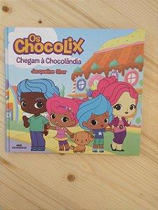 Livro - Os Chocolix chegam à Chocolândia - Jacqueline Shor