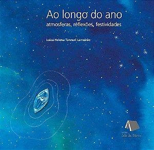 Ao longo do ano - atmosferas, reflexões, festividades - Luiza Lameirão
