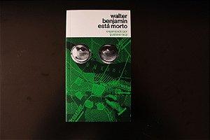 """Livro - """"Walter Benjamin Está Morto"""", textos inéditos de Walter Benjamin (org. Gustavo Racy)"""