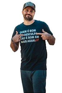 Camiseta Quem é bom em desculpa não é bom em mais nada.