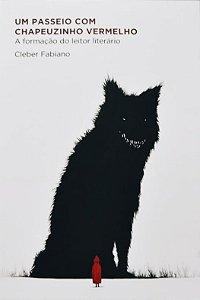 Um passeio com Chapeuzinho Vermelho: a formação do leitor literário -  Cleber Fabiano