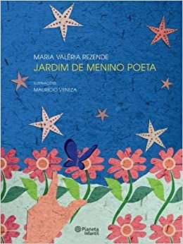 JARDIM DE MENINO POETA - Maria Valéria Rezende. Ilustrador: Maurício Veneza.