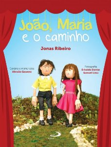 JOÃO, MARIA E O CAMINHO - Jonas Ribeiro - Ilustração Abraão Gouvea