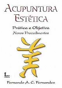 ACUPUNTURA ESTÉTICA PRÁTICA E OBJETIVA 2ª ED