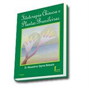 FITOTERAPIA CHINESA E PLANTAS BRASILEIRAS ( 4ª EDIÇÃO )