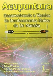 ACUPUNTURA - DESENVOLVENDO A TÉCNICA DE BOMBEAMENTO IÔNICO DE DR. MANAKA
