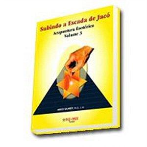 ACUPUNTURA ESOTERICA VOL. III - SUBINDO A ESCADA DE JACÓ (10 UNIDADES)