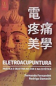 Eletroacupuntura – Prática e Objetiva na dor e na Estética