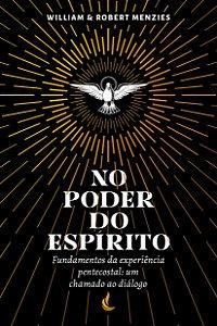 No Poder do Espírito - Fundamentos da Experiência Pentecostal